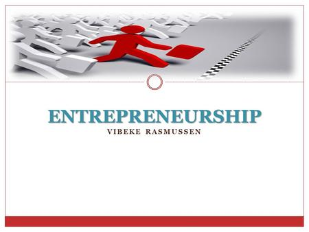 VIBEKE RASMUSSEN ENTREPRENEURSHIP. ENTREPRENEURSHIP IS THE WILLINGNESS TO DEVELOP AND MANAGE A BUSINESS. Definition of entrepreneurship.