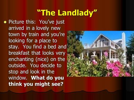 """The Landlady"" Picture this: You've just arrived in a lovely new town by train and you're looking for a place to stay. You find a bed and breakfast that."