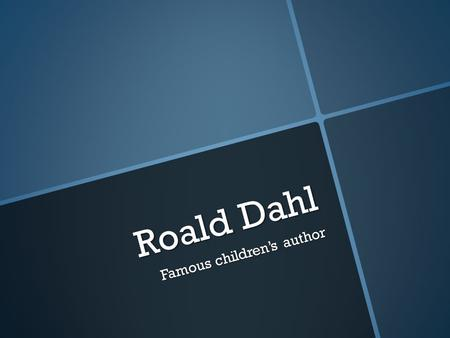 Roald Dahl Famous children's author. Most Famous Books James and The Giant Peach James and The Giant Peach Charlie and the Chocolate Factory Charlie and.