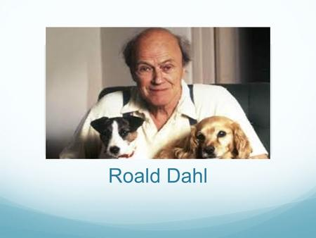 Roald Dahl. Facts Born on September 13 th, 1916. Every year on this day Roald Dahl Day is celebrated He was born in Wales and served in the British Air.