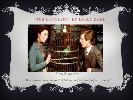 """THE LANDLADY"" BY ROALD DAHL What do you notice? What emotions do you feel? What do you think the people are doing?"