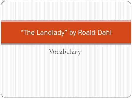 "Vocabulary ""The Landlady"" by Roald Dahl. congenial (adj): pleasant; agreeable Synonyms: cooperative, sympathetic, delightful Antonyms: disagreeable, unfriendly."