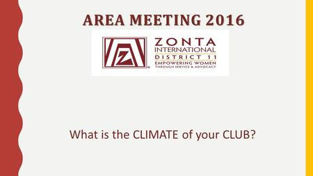 AREA MEETING 2016 What is the CLIMATE of your CLUB?