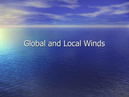 Global and Local Winds. Air Movement Wind is the movement of air caused by differences in air pressure Wind is the movement of air caused by differences.