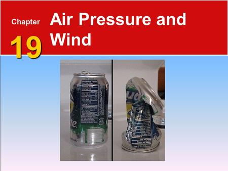 19 Chapter 19 Air Pressure and Wind. Air Pressure Defined 19.1 Understanding Air Pressure  Air pressure is the pressure exerted by the weight of air.