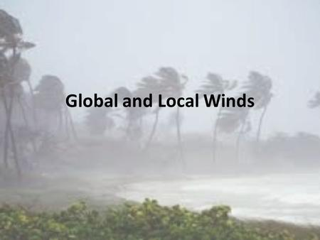 Global and Local Winds. What is Wind? The movement of air caused by differences in air pressure. These differences in air pressure are generally caused.