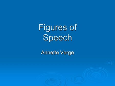 Figures of Speech Annette Verge Literal vs. Figurative Language.