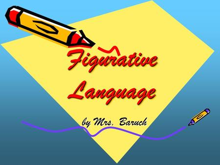 Figurative Language Figurative Language by Mrs. Baruch by Mrs. Baruch.