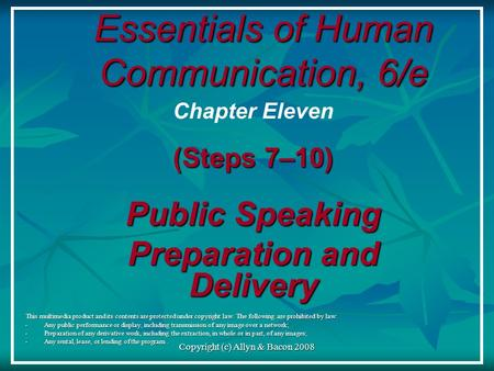 Copyright (c) Allyn & Bacon 2008 Essentials of Human Communication, 6/e This multimedia product and its contents are protected under copyright law. The.