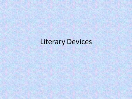 Literary Devices. What is a literary device?  Literary Device:  It is a creative writing technique a writer uses to develop style and convey meaning.