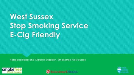 West Sussex Stop Smoking Service E-Cig Friendly Rebecca Robb and Caroline Staddon, Smokefree West Sussex.