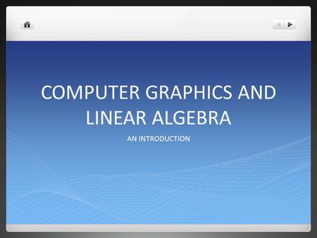 COMPUTER GRAPHICS AND LINEAR ALGEBRA AN INTRODUCTION.