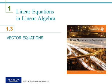 1 1.3 © 2016 Pearson Education, Ltd. Linear Equations in Linear Algebra VECTOR EQUATIONS.