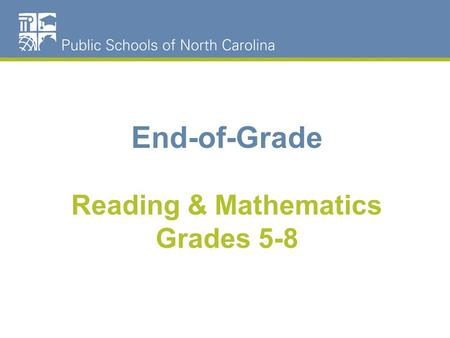 End-of-Grade Reading & Mathematics Grades 5-8. New This Year Appendix E Test Development Process Roving Proctors –May be used for SMALL accommodations.