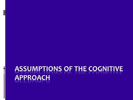 Today's Lesson  You will leave being able to answer the following exam question to your MTG or above  Outline two assumptions of the cognitive approach.