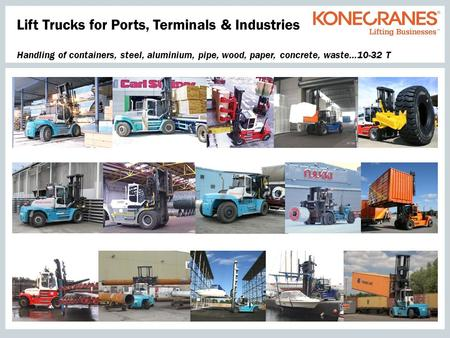 Lift Trucks for Ports, Terminals & Industries Handling of containers, steel, aluminium, pipe, wood, paper, concrete, waste…10-32 T.