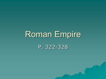 Roman Empire P. 322-328. 70 BC  Wars to increase power of politicians and generals  Riots to restore the power of the tribunes  People flooded to the.