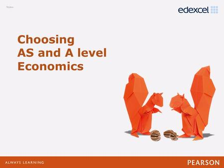 Click to edit Master title style Click to edit Master text styles –Second level Third level –Fourth level »Fifth level Choosing AS and A level Economics.