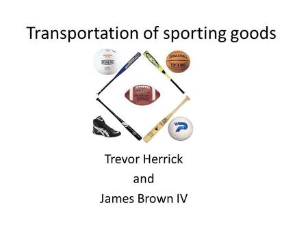 Transportation of sporting goods Trevor Herrick and James Brown IV.