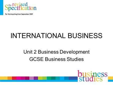 INTERNATIONAL BUSINESS Unit 2 Business Development GCSE Business Studies.