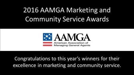 Congratulations to this year's winners for their excellence in marketing and community service. 2016 AAMGA Marketing and Community Service Awards.