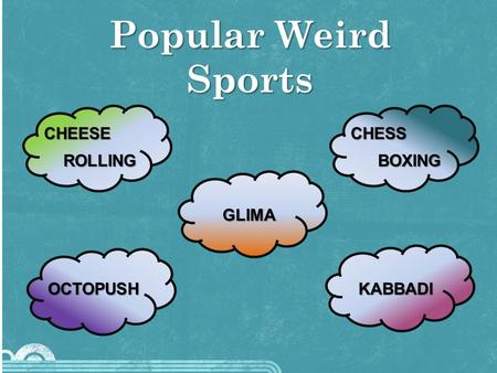 Popular Weird Sports ROLLING CHEESE BOXING CHESS OCTOPUSH KABBADI GLIMA.