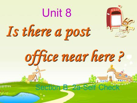 Unit 8 Is there a post office near here ? office near here ? Section B 2a-Self Check.