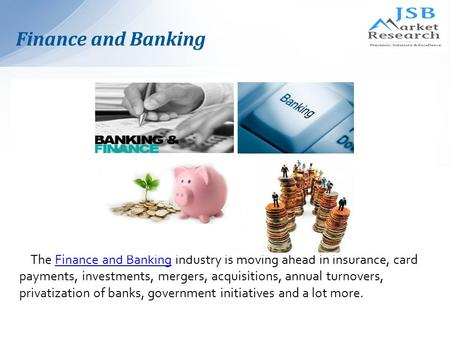 The Finance and Banking industry is moving ahead in insurance, card payments, investments, mergers, acquisitions, annual turnovers, privatization of banks,