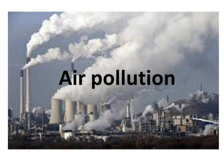 Air pollution. introduction Air pollution is the introduction of chemicals, particulates, biological materials, or other harmful materials into the Earth's.