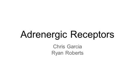 Adrenergic Receptors Chris Garcia Ryan Roberts. Adrenergic Receptors Have 4 Main Subtypes And Are Located At The Synapse Of Postganglionic Nerves 4 Subtypes: