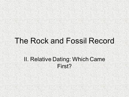 The Rock and Fossil Record II. Relative Dating: Which Came First?