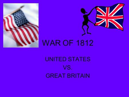 WAR OF 1812 UNITED STATES VS. GREAT BRITAIN. USS Constitution defeated British warship HMS Guerriere U.S. used privateers to help fight against superior.