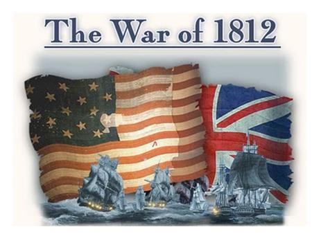 Causes of the War of 1812  Britain was at war with France and Spain which led to British ships setting up a blockade to restrict U.S. trade.  President.