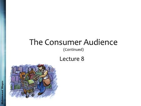 Muhammad Waqas The Consumer Audience (Continued) Lecture 8.
