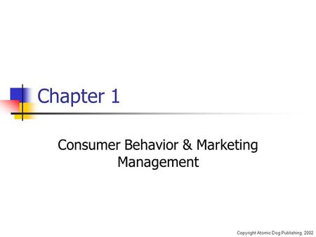 Copyright Atomic Dog Publishing, 2002 Chapter 1 Consumer Behavior & Marketing Management.