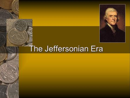The Jeffersonian Era. JEFFERSONIAN ERA 1800-1823.