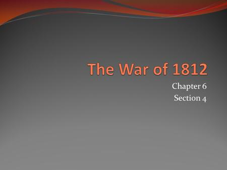 Chapter 6 Section 4. War Hawks Demand War Jefferson wins second election in 1804 easily Renewed fighting between France and Britain began to affect American.