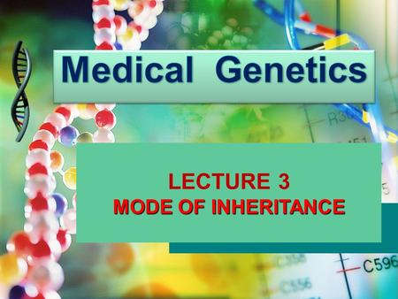LECTURE 3 MODE OF INHERITANCE. Lecture Objectives By the end of this lecture, students should be able to: Assess Mendel's laws of inheritance Understand.