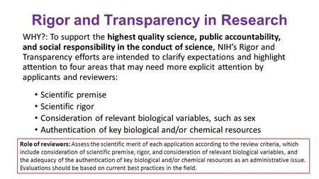 Rigor and Transparency in Research WHY?: To support the highest quality science, public accountability, and social responsibility in the conduct of science,