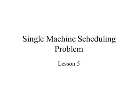 Single Machine Scheduling Problem Lesson 5. Maximum Lateness and Related Criteria Problem 1|r j |L max is NP-hard.