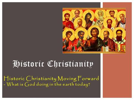Historic Christianity Moving Forward - What is God doing in the earth today? Historic Christianity.