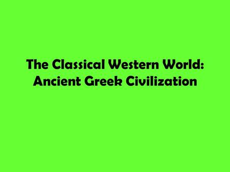 The Classical Western World: Ancient Greek Civilization.