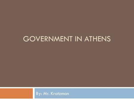 GOVERNMENT IN ATHENS By: Mr. Kratzman. Government  the political direction and control exercised over the actions of the members, citizens, or inhabitants.