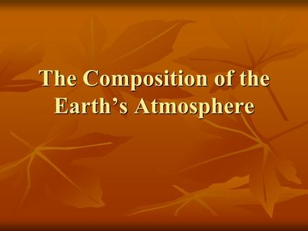 The Composition of the Earth's Atmosphere. What's in our Air? Earth's atmosphere is made up of nitrogen, oxygen, carbon dioxide, water vapor and many.