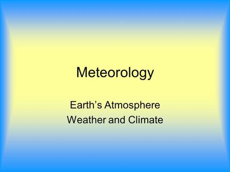 Meteorology Earth's Atmosphere Weather and Climate.