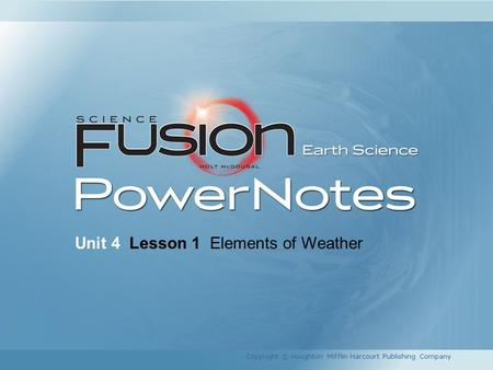 Unit 4 Lesson 1 Elements of Weather Copyright © Houghton Mifflin Harcourt Publishing Company.