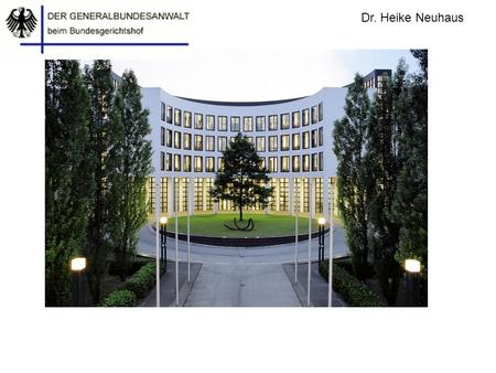 Dr. Heike Neuhaus. Federal Prosecutor General Head of Department Central Tasks; Espionage Staff Espionage 1 Espionage 2 Administration EU IT Espionage.
