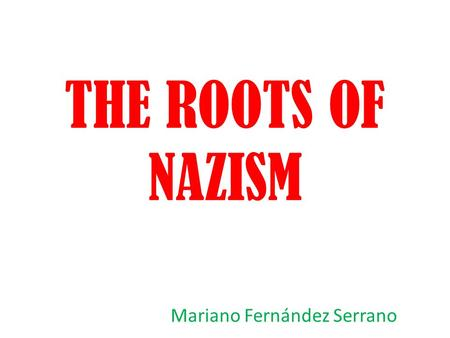 THE ROOTS OF NAZISM Mariano Fernández Serrano. INDEX What is Nazism? Who was Hitler? What was the Third Reich? Objectives of the Nuremberg Laws. Germany.
