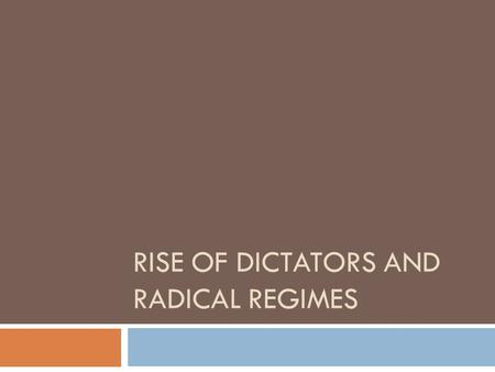 RISE OF DICTATORS AND RADICAL REGIMES. Totalitarianism  New form of dictatorship  Totalitarian State  Government controls all social, economic, and.