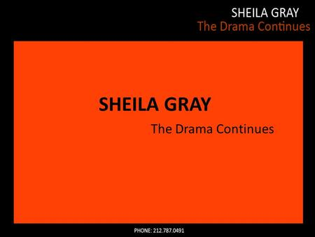 SHEILA GRAY The Drama Continues. Since 1990 Sheila Gray has run an independent acting studio based in Manhattan, where she teaches weekly group classes.
